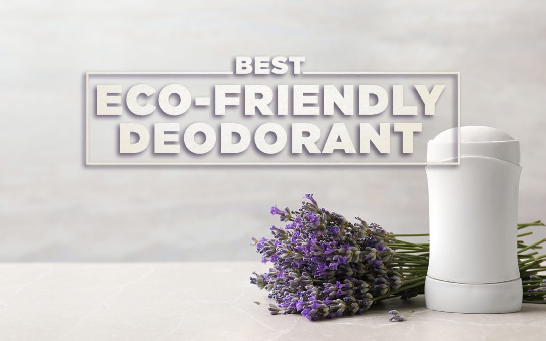 Best Eco-Friendly Deodorant (2020 Guide)