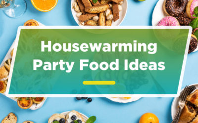 Best Housewarming Party Food Ideas (2019 Guide)