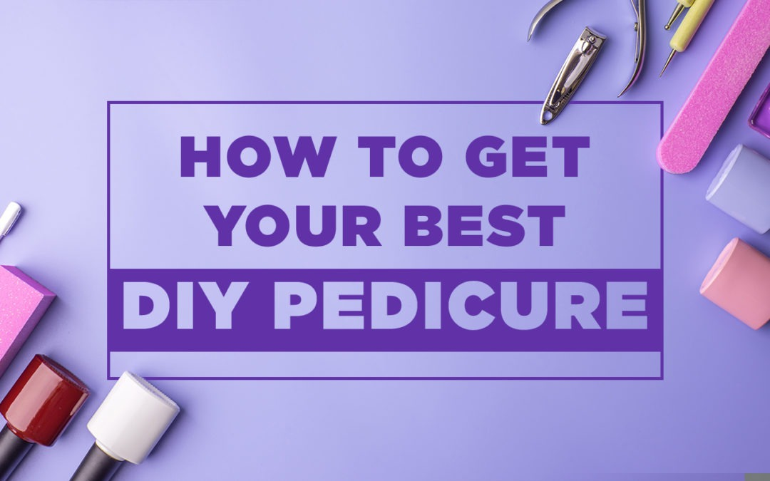 How to Get Your Best DIY Pedicure